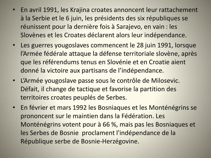 En avril 1991, les Krajina croates annoncent leur rattachement  la Serbie et le 6juin, les prsidents des six rpubliques se runissent pour la dernire fois  Sarajevo, en vain: les Slovnes et les Croates dclarent alors leur indpendance.