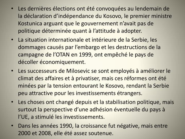 Les dernires lections ont t convoques au lendemain de la dclaration dindpendance du Kosovo, le premier ministre Kostunica arguant que le gouvernement navait pas de politique dtermine quant  lattitude  adopter.