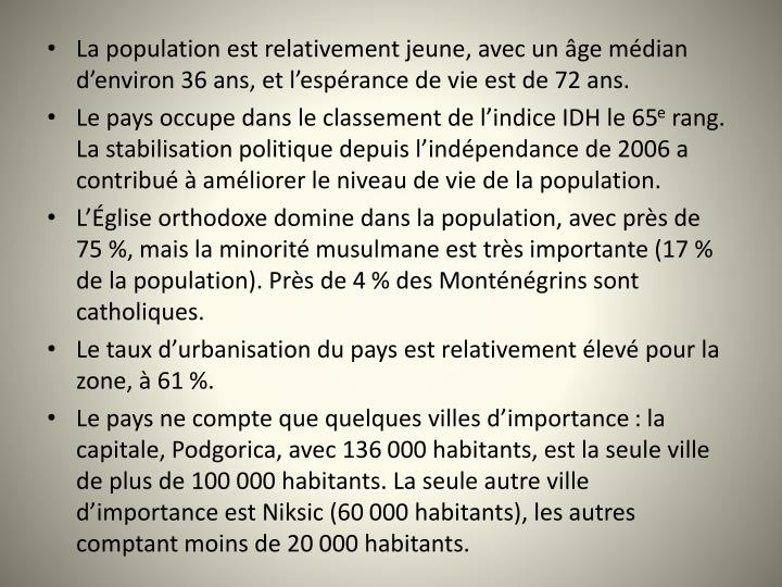 La population est relativement jeune, avec un ge mdian denviron 36 ans, et lesprance de vie est de 72 ans.