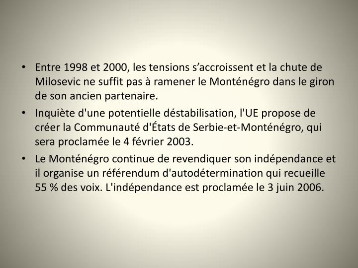 Entre 1998 et 2000, les tensions saccroissent et la chute de Milosevic ne suffit pas  ramener le Montngro dans le giron de son ancien partenaire.