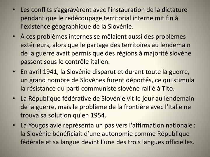 Les conflits saggravrent avec l'instauration de la dictature pendant que le redcoupage territorial interne mit fin  l'existence gographique de la Slovnie.