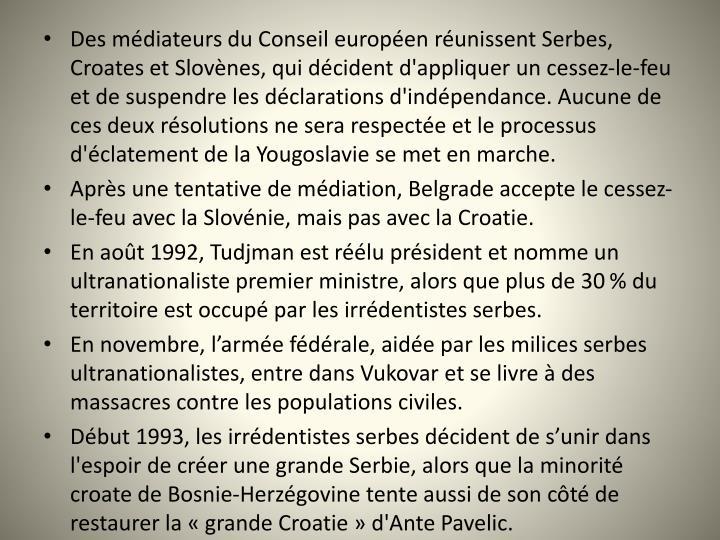 Des mdiateurs du Conseil europen runissent Serbes, Croates et Slovnes, qui dcident d'appliquer un cessez-le-feu et de suspendre les dclarations d'indpendance. Aucune de ces deux rsolutions ne sera respecte et le processus d'clatement de la Yougoslavie se met en marche.