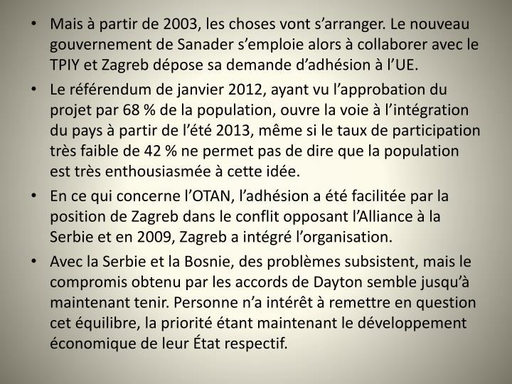 Mais  partir de 2003, les choses vont sarranger. Le nouveau gouvernement de Sanader semploie alors  collaborer avec le TPIY et Zagreb dpose sa demande dadhsion  lUE.
