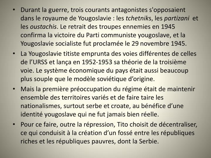 Durant la guerre, trois courants antagonistes s'opposaient dans le royaume de Yougoslavie: les
