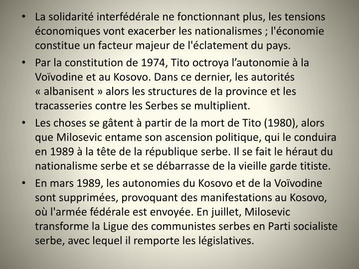 La solidarit interfdrale ne fonctionnant plus, les tensions conomiques vont exacerber les nationalismes ; l'conomie constitue un facteur majeur de l'clatement du pays.