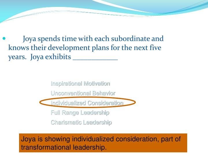 Joya spends time with each subordinate and knows their development plans for the next five years.  Joya exhibits ____________