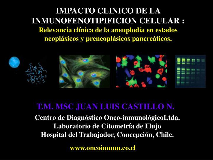 IMPACTO CLINICO DE LA INMUNOFENOTIPIFICION CELULAR :