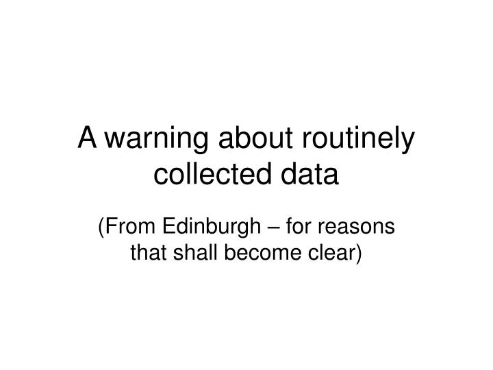 A warning about routinely collected data