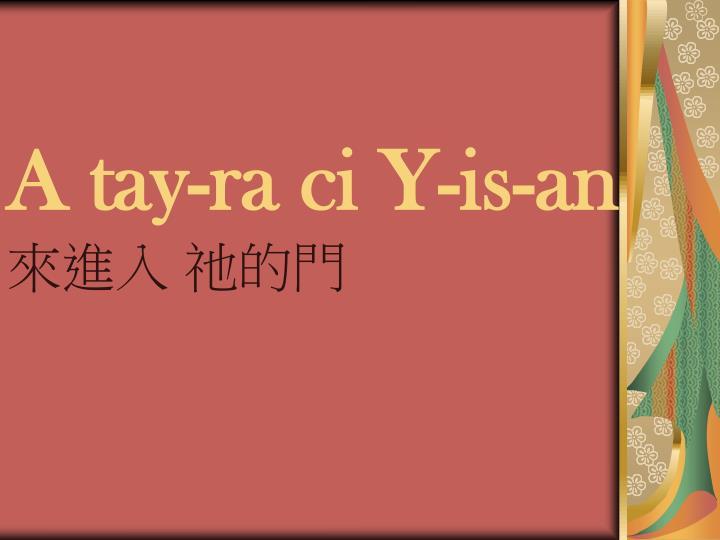 A tay-ra ci Y-is-an