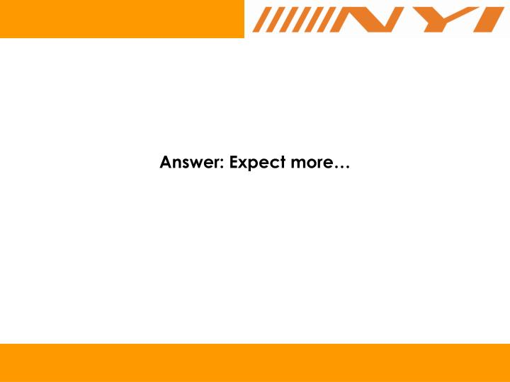 Answer: Expect more…