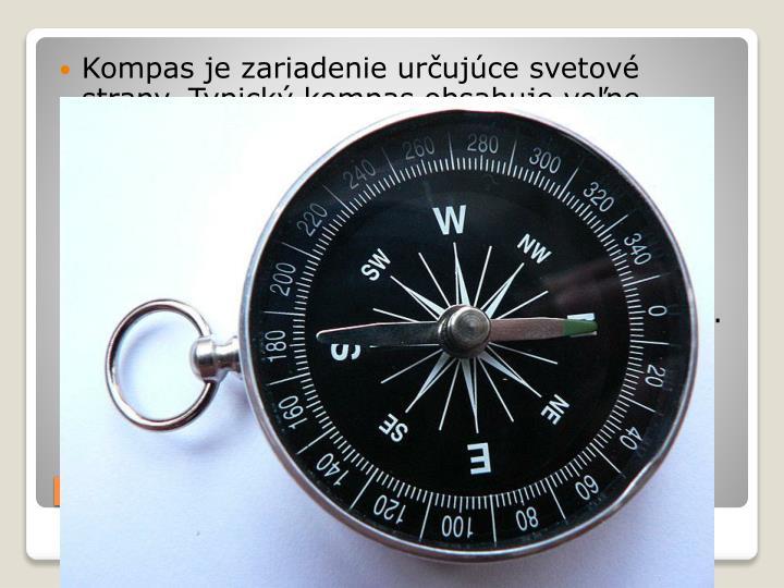 Kompas je zariadenie určujúce svetové strany. Typický kompas obsahuje voľne