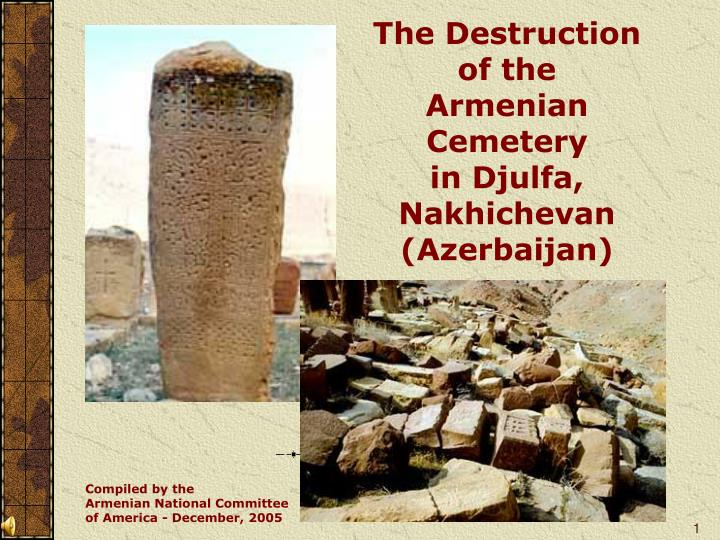 The destruction of the armenian cemetery in djulfa nakhichevan azerbaijan