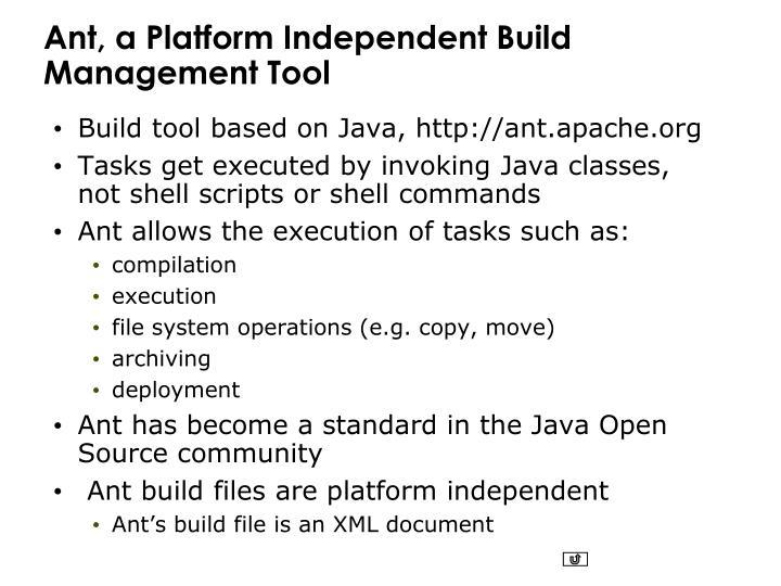 Ant, a Platform Independent Build Management Tool