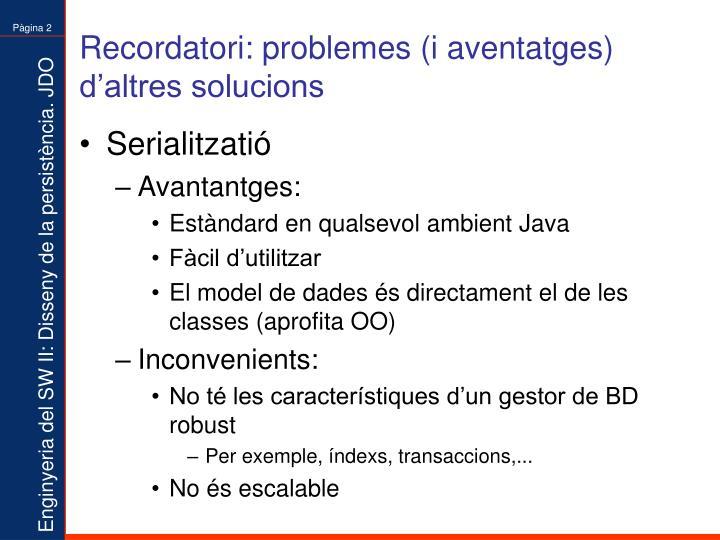 Recordatori: problemes (i aventatges) d'altres solucions