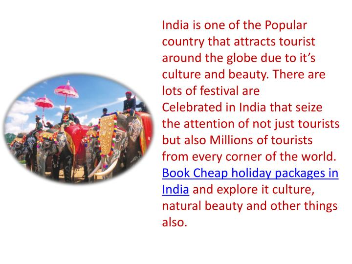India is one of the Popular country that attracts tourist around the globe due to it's culture and beauty. There are lots of festival are