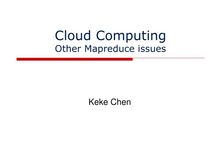 Cloud computing other mapreduce issues