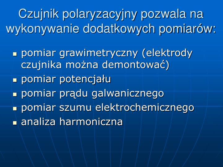 Czujnik polaryzacyjny pozwala na wykonywanie dodatkowych pomiarów: