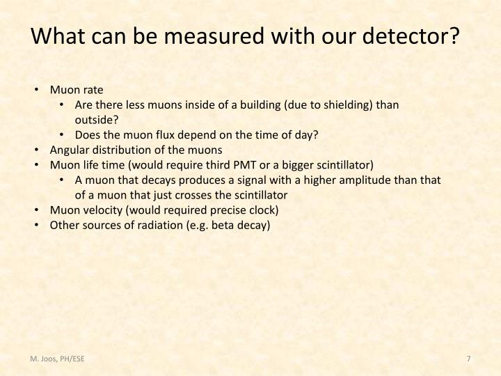 What can be measured with our detector?