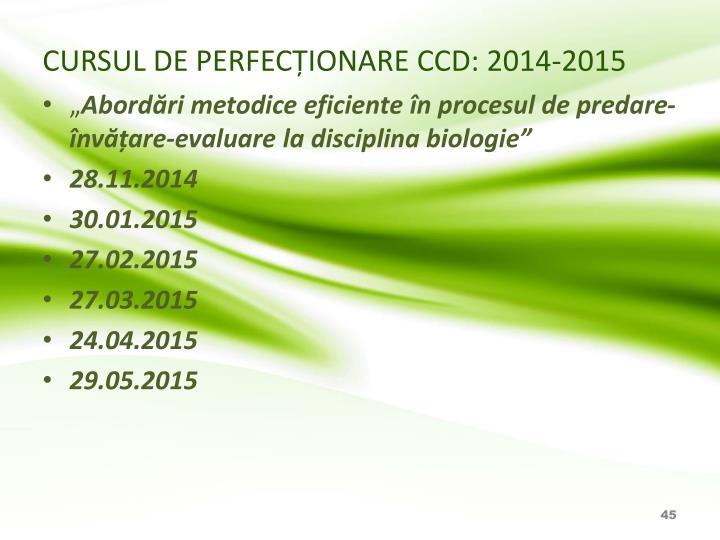 CURSUL DE PERFECȚIONARE CCD: 2014-2015