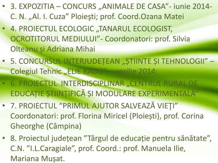 """3. EXPOZITIA – CONCURS """"ANIMALE DE CASA""""- iunie 2014- C. N. """"Al. I. Cuza"""" Ploieşti; prof. Coord.Ozana Matei"""