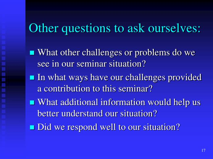Other questions to ask ourselves: