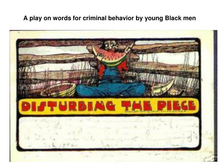 A play on words for criminal behavior by young Black men