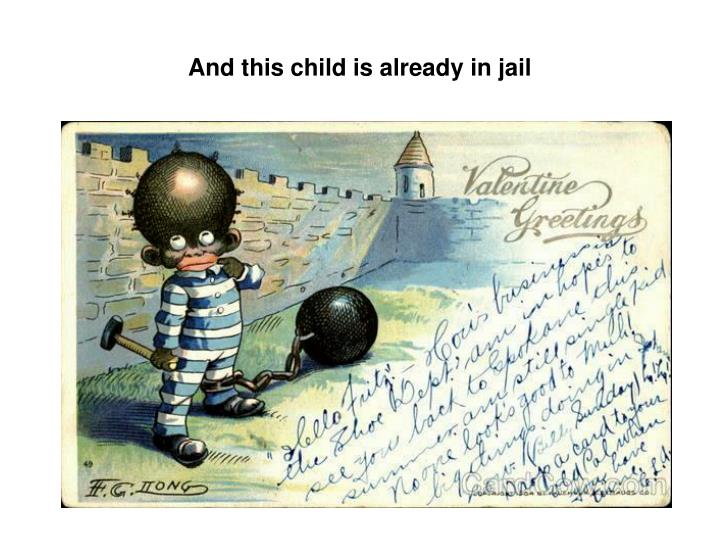 And this child is already in jail