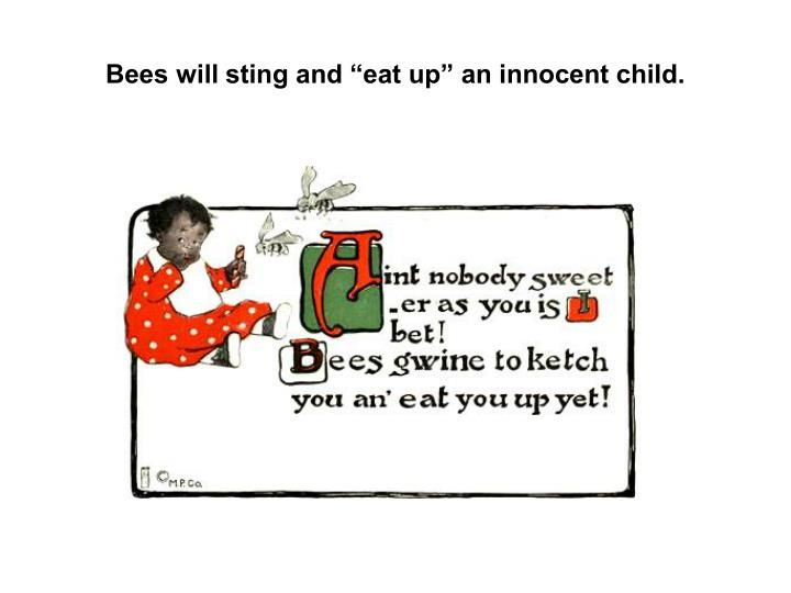 "Bees will sting and ""eat up"" an innocent child."