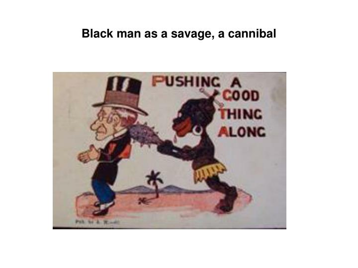 Black man as a savage, a cannibal