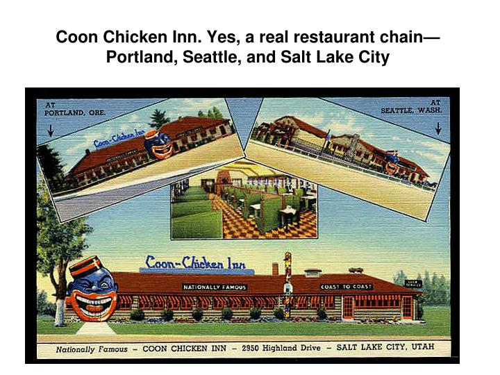 Coon Chicken Inn. Yes, a real restaurant chain—Portland, Seattle, and Salt Lake City