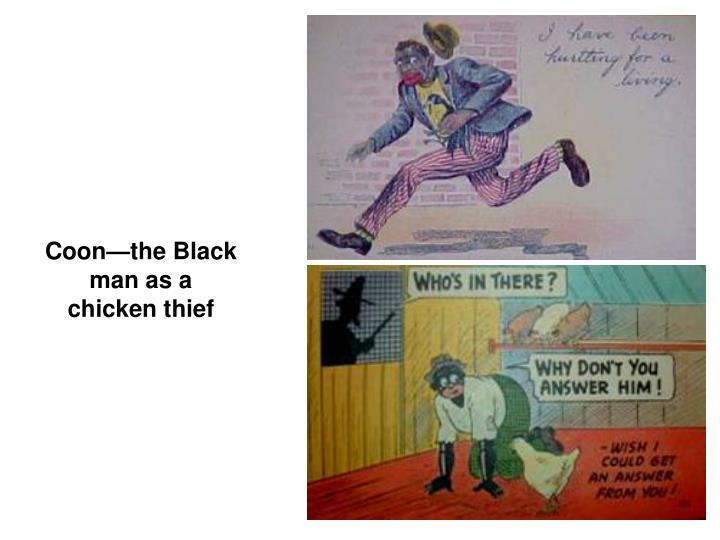 Coonthe Black man as a chicken thief