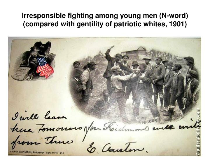 Irresponsible fighting among young men (N-word)