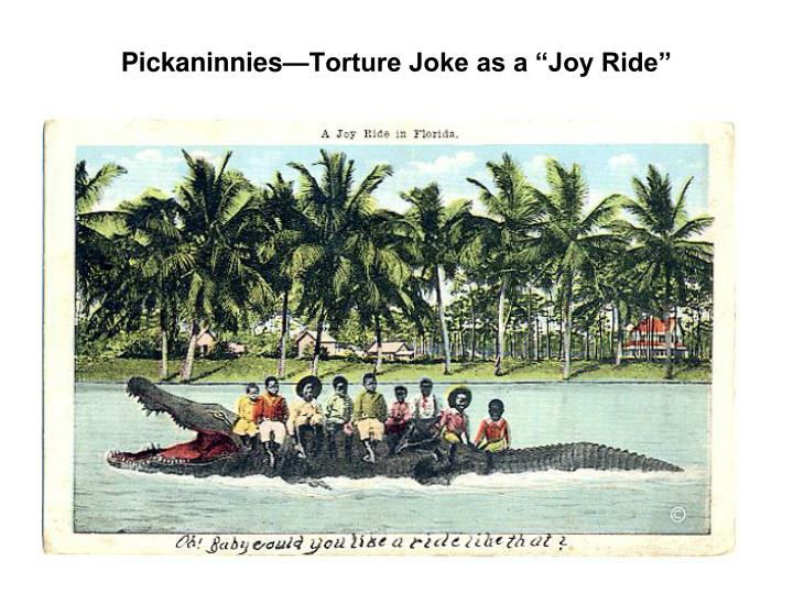 "Pickaninnies—Torture Joke as a ""Joy Ride"""