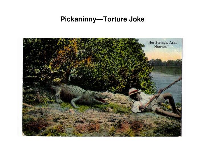 Pickaninny—Torture Joke