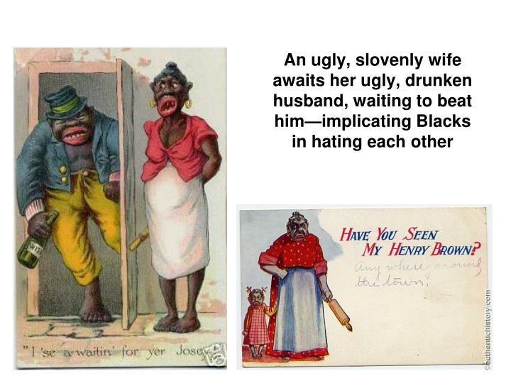 An ugly, slovenly wife awaits her ugly, drunken husband, waiting to beat him—implicating Blacks in hating each other