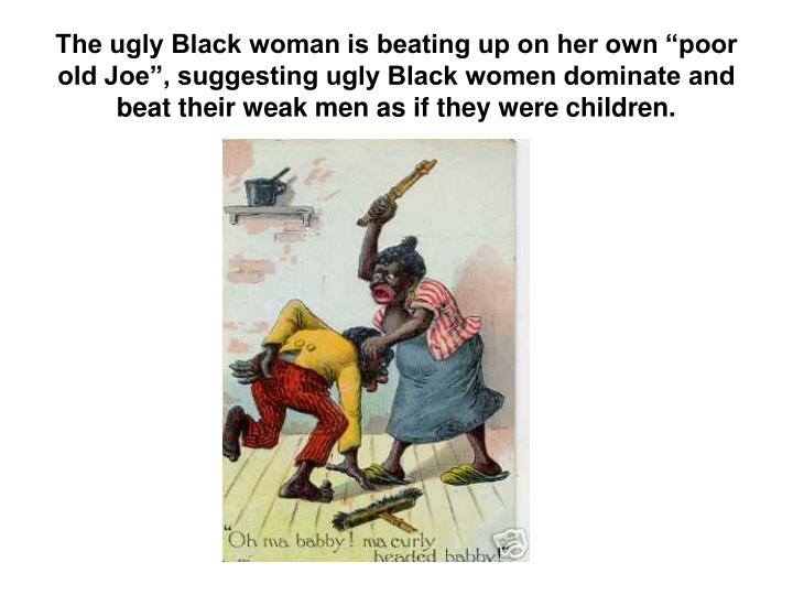 The ugly Black woman is beating up on her own poor old Joe, suggesting ugly Black women dominate and beat their weak men as if they were children.