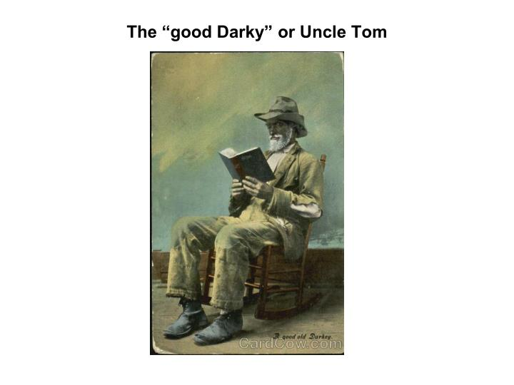 The good Darky or Uncle Tom