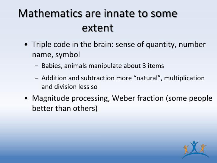 Mathematics are innate to some extent