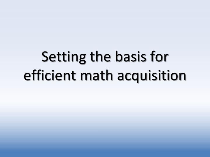 Setting the basis for efficient math acquisition
