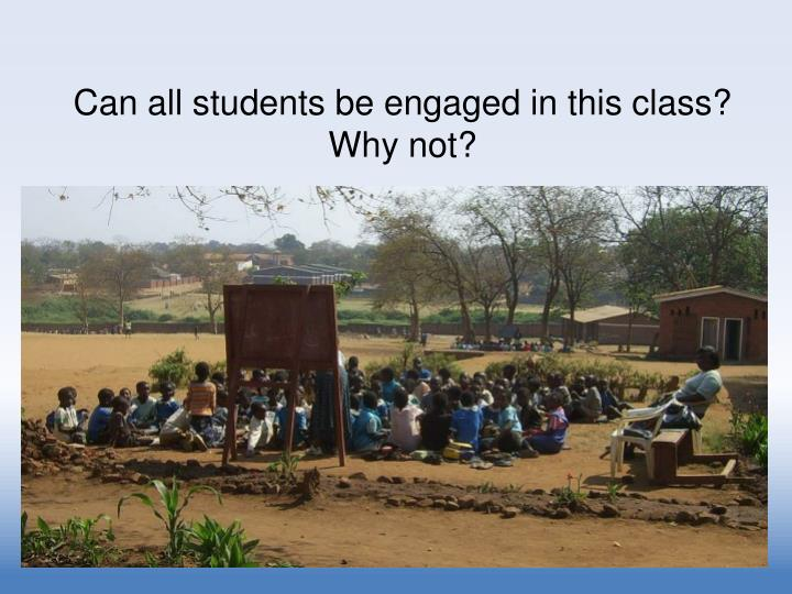 Can all students be engaged in this class? Why not?