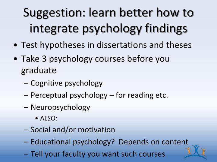 Suggestion: learn better how to integrate psychology findings