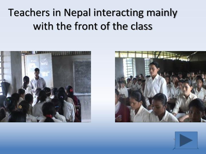 Teachers in Nepal interacting mainly with the front of the class