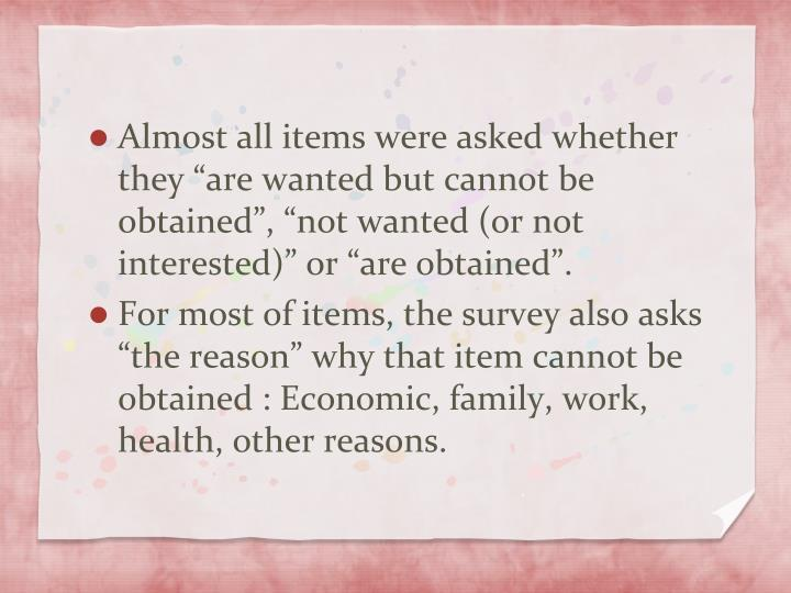 "Almost all items were asked whether they ""are wanted but cannot be obtained"", ""not wanted (or not interested)"" or ""are obtained""."