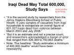 iraqi dead may total 600 000 study says