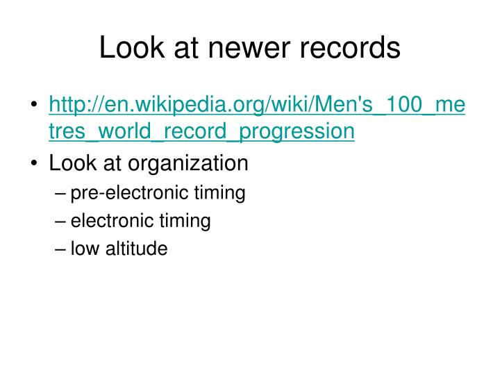 Look at newer records