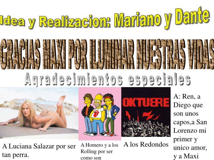 Idea y Realizacion: Mariano y Dante