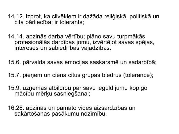 14.12. izprot, ka cilvēkiem ir dažāda reliģiskā, politiskā un cita pārliecība; ir tolerants;