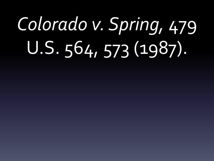 Colorado v. Spring,
