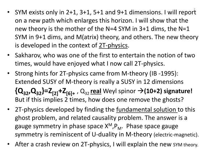 SYM exists only in 2+1, 3+1, 5+1 and 9+1 dimensions. I will report on a new path which enlarges this...
