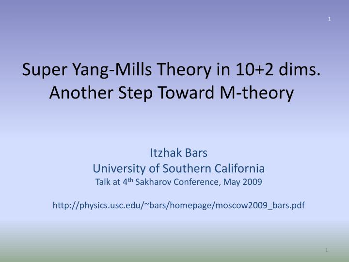 Super yang mills theory in 10 2 dims another step toward m theory